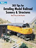Frary, Dave: 303 Tips for Detailing Model Railroad Scenery and Structures