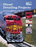 Johnson, Kent: Diesel Detailing Projects: Prototype Modeling in Ho Scale