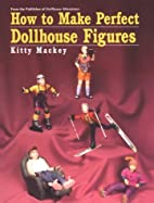 How to Make Perfect Dollhouse Figures by…