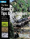 Johnson, Kent: The New Scenery Tips & Techniques: Projects and Ideas That Bring Your Layout to Life (Model Railroader)