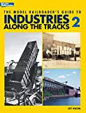Wilson, Jeff: The Model Railroader&#39;s Guide to Industries along the Tracks 2