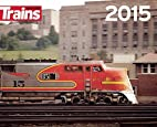 Trains Magazine 2015 Calendar by magazine…