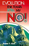 Gish, Diane T.: Evolution: The Fossils Still Say No!