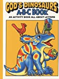 Snellenberger, Earl: God&#39;s Dinosaurs A-B-C Book: An Activity Book All About Letters