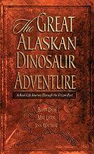 The Great Alaskan Dinosaur Adventure by…