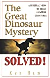 Ham, Ken: The Great Dinosaur Mystery Solved: A Biblical View of These Amazing Creature