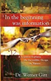 Werner Gitt: In the Beginning Was Information