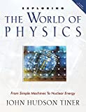 Tiner, John Hudson: Exploring the World of Physics: From Simple Machines To Nuclear Energy
