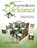 Gary Parker: Building Blocks in Life Science