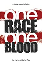 One Race One Blood by Ken Ham