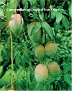 Compendium of Tropical Fruit Diseases (The…