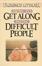 How to Get Along With Difficult People by…