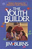 Burns, Jim: The Youth Builder: Today's Resource for Relational Youth Ministry