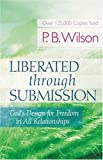 Wilson, P. B.: Liberated Through Submission: The Ultimate Paradox