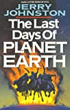 Johnston, Jerry: The Last Days of Planet Earth