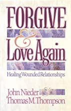 Forgive and Love Again: Healing Wounded…
