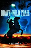 Howard, Milly: Brave the Wild Trail
