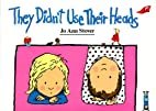 They Didn't Use Their Heads by Jo Ann Stover