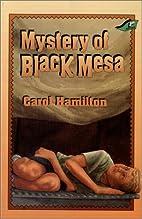 Mystery of Black Mesa by Carol Hamilton