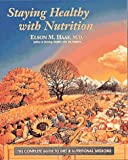 Haas, Elson M.: Staying Healthy With Nutrition: The Complete Guide to Diet and Nutritional Medicine