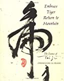 Huang, Chungliang A.: Embrace Tiger, Return to Mountain: The Essence of Tai Ji