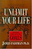 Fadiman PhD., James: Unlimit Your Life: Setting and Getting Goals