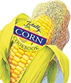 Totally Corn Cookbook (Totally Cookbooks) by…