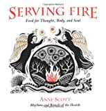 Scott, Anne: Serving Fire : Food for Thought, Body, and Soul