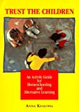Kealoha, Anna: Trust the Children: A Manual and Activity Guide for Homeschooling and Alternative Learning