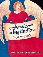 Angels in My Kitchen: Divine Dessert Recipes…