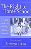 Klicka, Christopher J.: The Right to Home School: A Guide to the Law on Parents Rights in Education