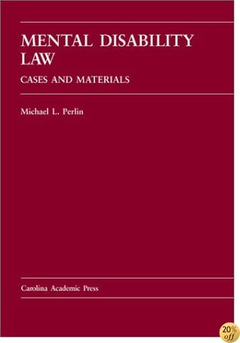 TMental Disability Law: Cases and Materials (Carolina Academic Press Law Casebook Series)