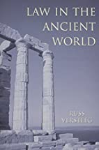 Law in the Ancient World by Russ VerSteeg