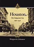 Johnston, Marguerite: Houston: The Unknown City, 1836-1946