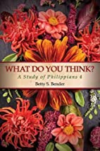 What Do You Think? by Betty S. Bender