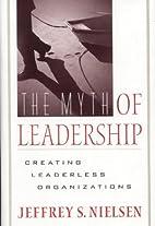 The Myth of Leadership: Creating Leaderless…
