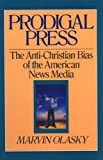 Olasky, Marvin: Prodigal Press: The Anti-Christian Bias of the American News Media (Turning Point Christian Worldview Series)