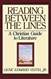 Veith, Gene Edward: Reading Between the Lines: A Christian Guide to Literature
