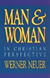Neuer, Werner: Man and Woman in Christian Perspective