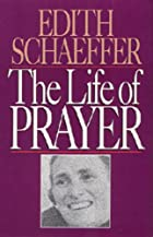 The Life of Prayer by Edith Schaeffer