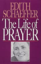 The Life of Prayer by Edith Schaeffer