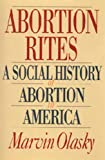 Olasky, Marvin: Abortion Rites: A Social History of Abortion in America