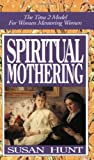 Hunt, Susan: Spiritual Mothering: The Titus 2 Model for Women Mentoring Women