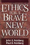 Feinberg, John S.: Ethics for a Brave New World