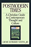 Veith, Gene Edward: Postmodern Times: A Christian Guide to Contemporary Thought and Culture