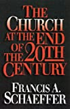 Schaeffer, Francisa: The Church at the End of the Twentieth Century: Including the Church Before the Watching World