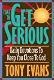 Evans, Tony: Time to Get Serious: Daily Devotions to Keep You Close to God