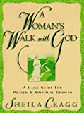 Cragg, Sheila: A Woman&#39;s Walk With God: A Daily Guide for Prayer and Spiritual Growth