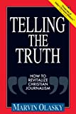 Olasky, Marvin N.: Telling the Truth: How to Revitalize Christian Journalism