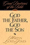 Lloyd-Jones, D. Martyn: God the Father, God the Son (Great Doctrines of the Bible)